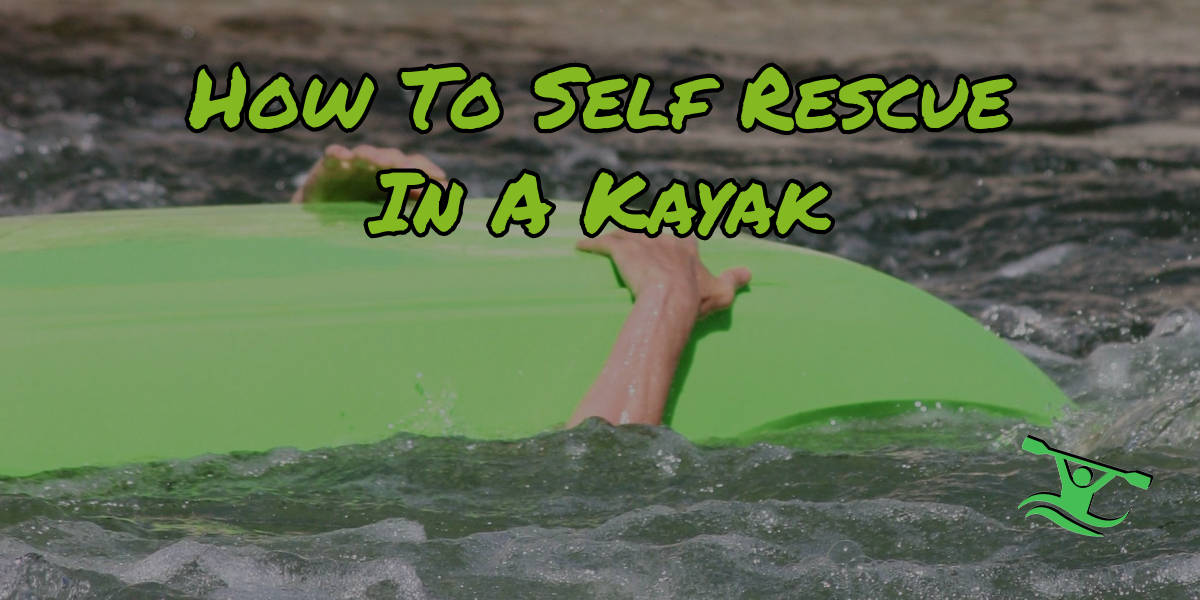 Novice Guide – How To Self Rescue In A Kayak