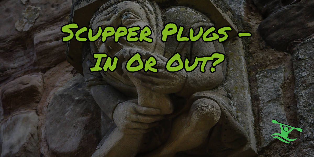 Scupper Plugs – In Or Out?