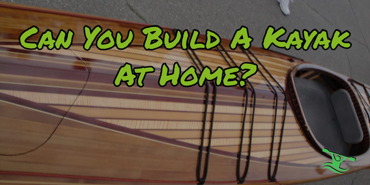 Can You Build A Kayak At Home