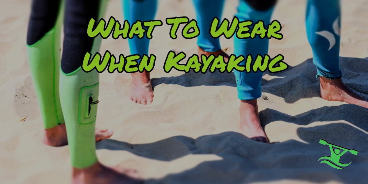 What To Wear While Kayaking